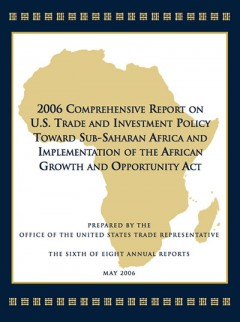 2006 Comprehensive Report on US Trade and Investment Policy Toward SSA and Implementation of AGOA